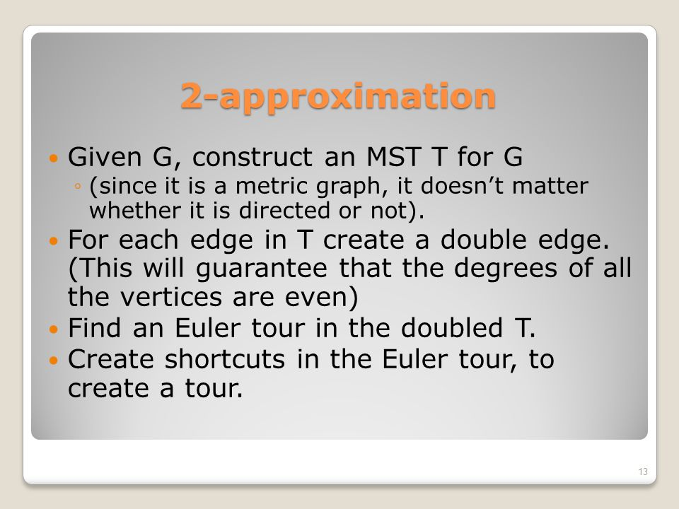 2-approximation Given G, construct an MST T for G