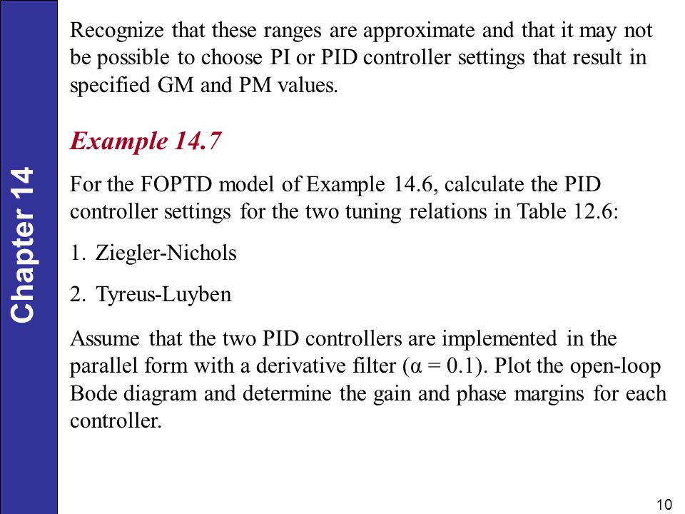 Recognize that these ranges are approximate and that it may not be possible to choose PI or PID controller settings that result in specified GM and PM values.