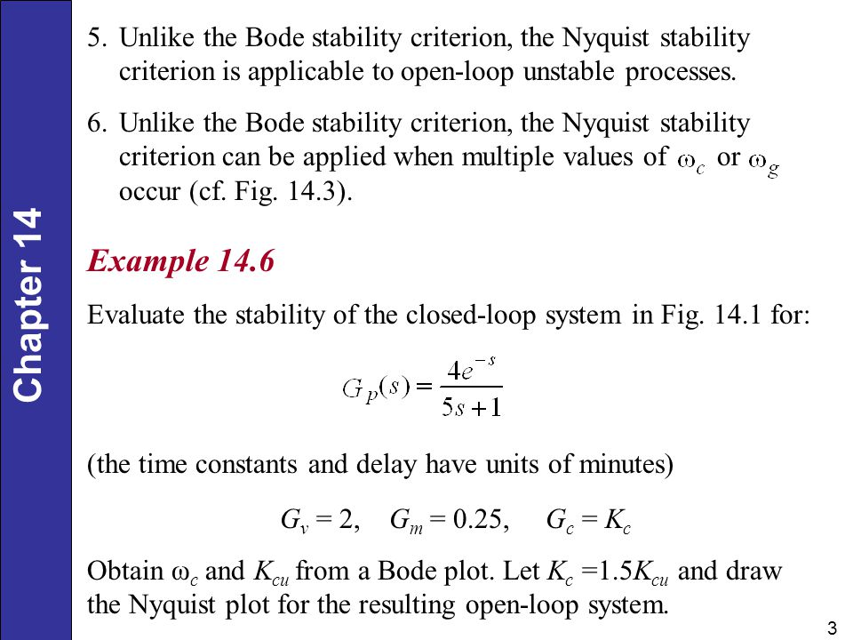 Unlike the Bode stability criterion, the Nyquist stability criterion is applicable to open-loop unstable processes.