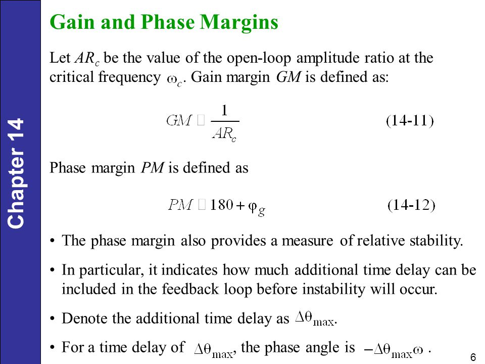 Gain and Phase Margins Let ARc be the value of the open-loop amplitude ratio at the critical frequency . Gain margin GM is defined as: