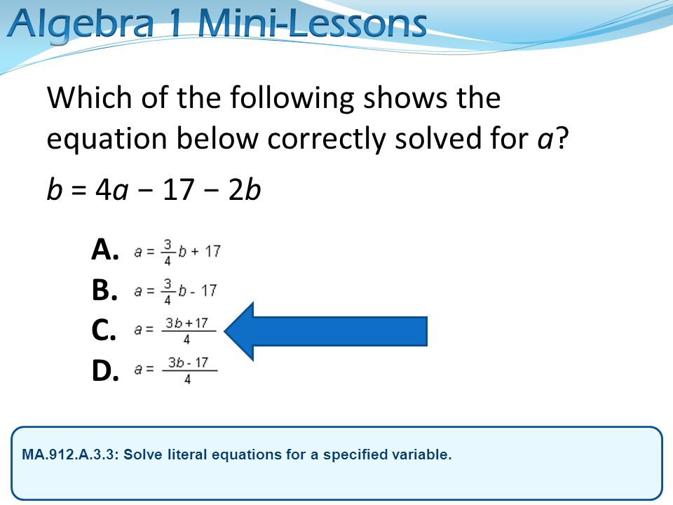 Algebra 1 Mini-Lessons Which of the following shows the equation below correctly solved for a b = 4a − 17 − 2b.