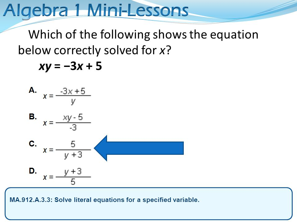 Algebra 1 Mini-Lessons Which of the following shows the equation below correctly solved for x xy = −3x + 5.