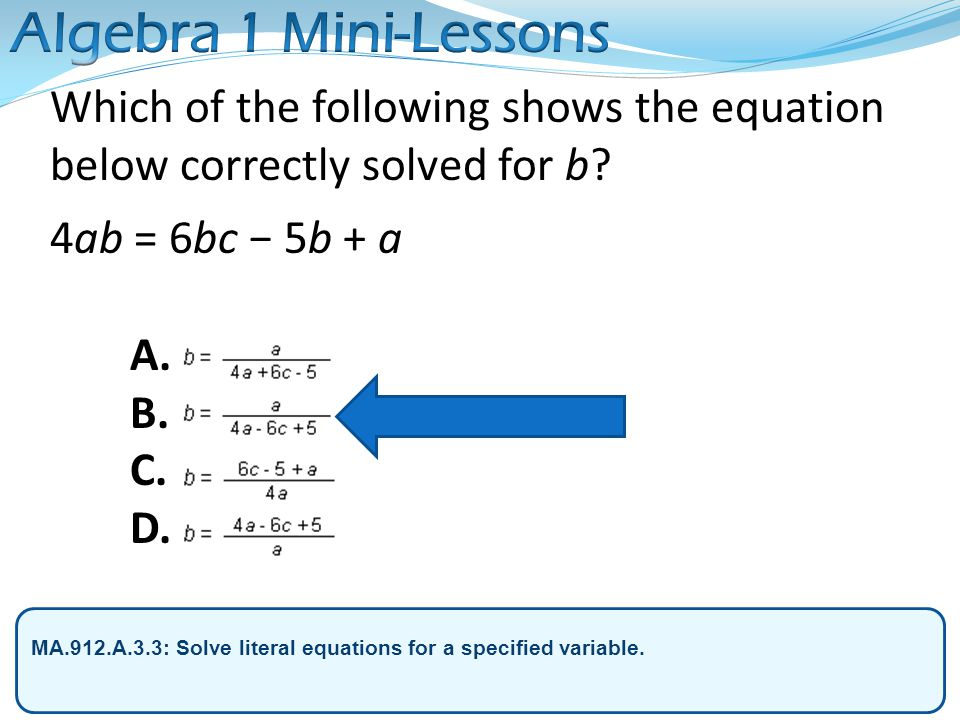 Algebra 1 Mini-Lessons Which of the following shows the equation below correctly solved for b 4ab = 6bc − 5b + a.