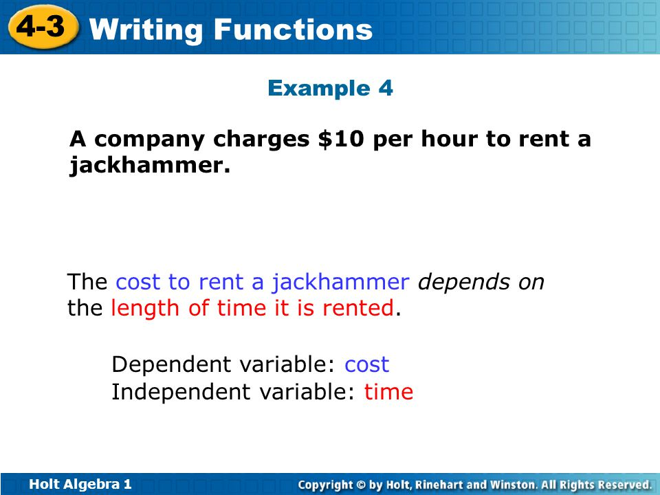 Example 4 A company charges $10 per hour to rent a jackhammer. The cost to rent a jackhammer depends on the length of time it is rented.