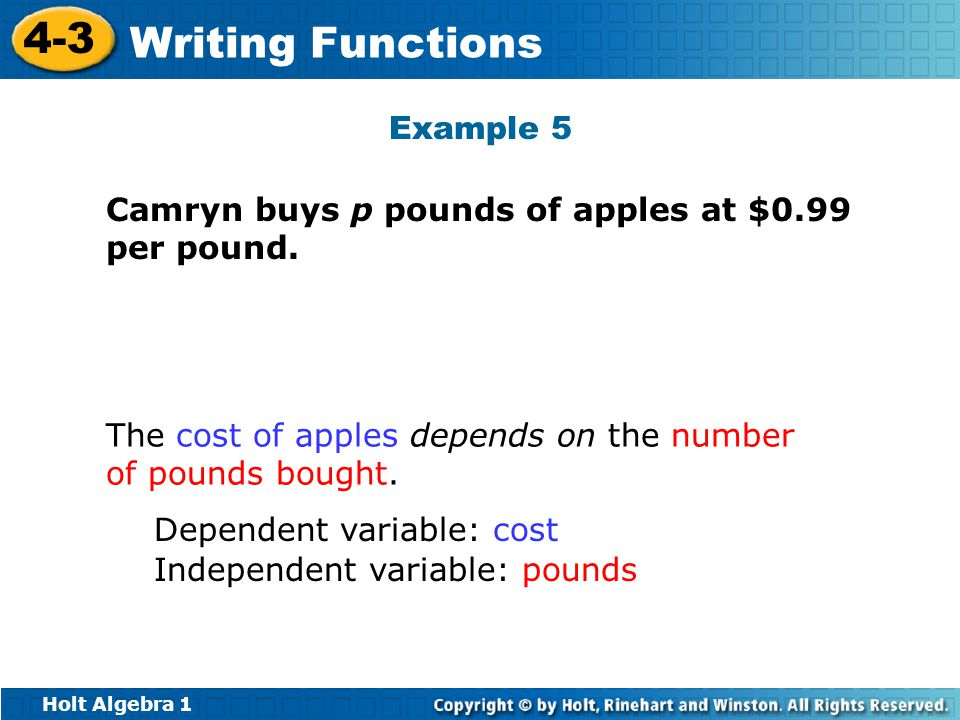 Example 5 Camryn buys p pounds of apples at $0.99 per pound. The cost of apples depends on the number of pounds bought.