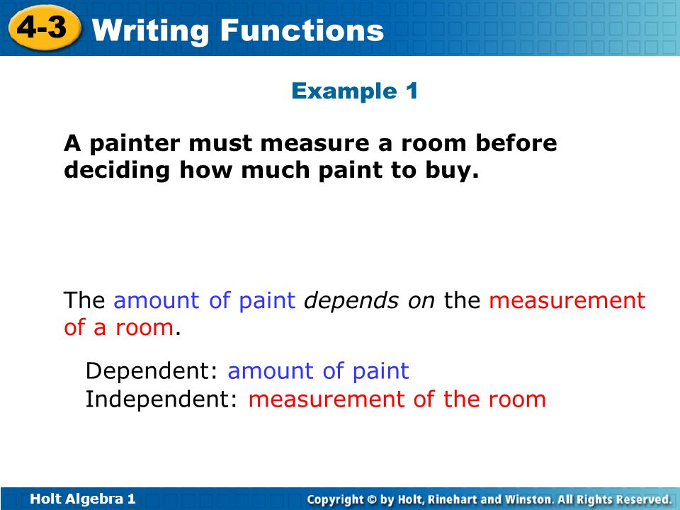 Example 1 A painter must measure a room before deciding how much paint to buy. The amount of paint depends on the measurement of a room.