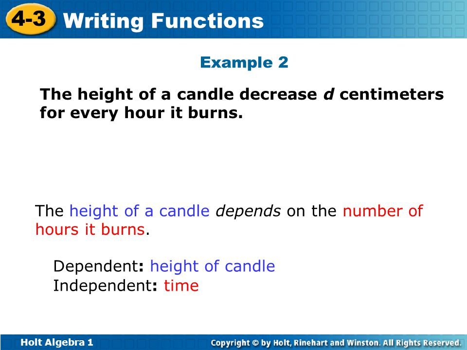 Example 2 The height of a candle decrease d centimeters for every hour it burns. The height of a candle depends on the number of hours it burns.