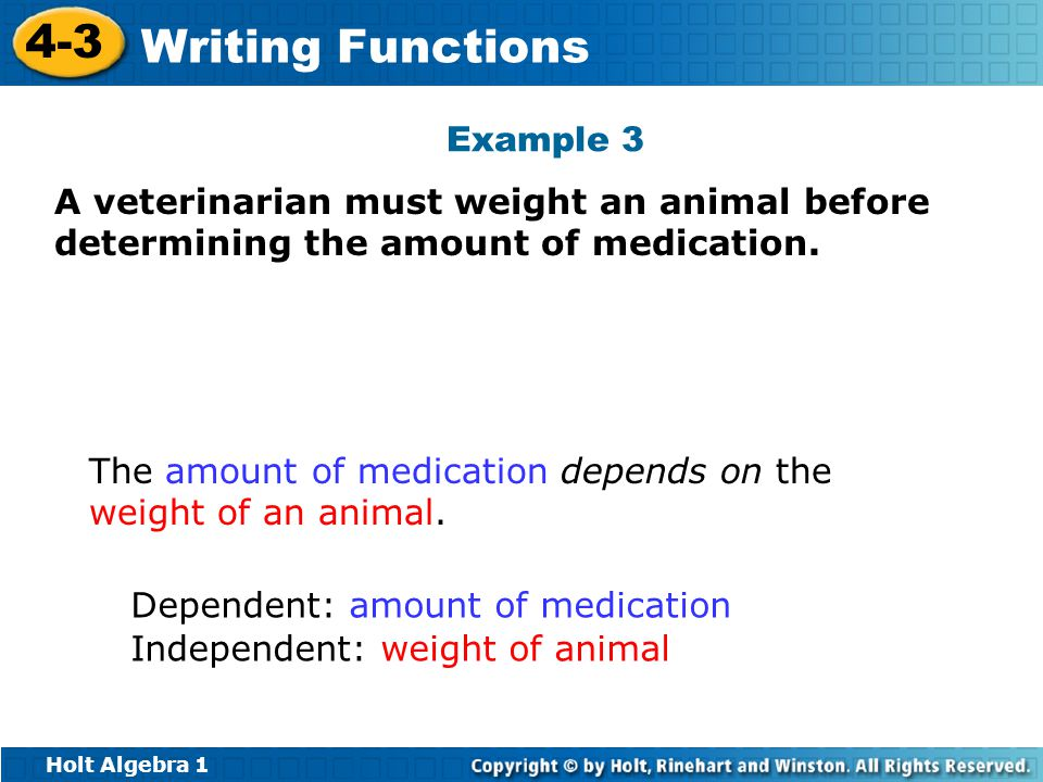 Example 3 A veterinarian must weight an animal before determining the amount of medication.