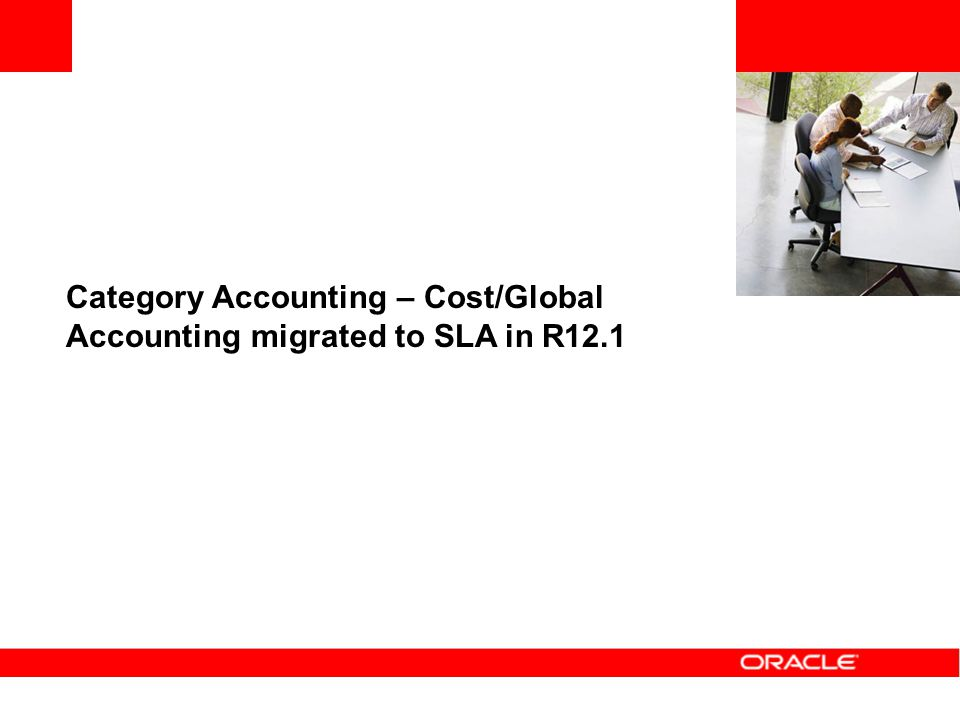 Category Accounting – Cost/Global Accounting migrated to SLA in R12.1