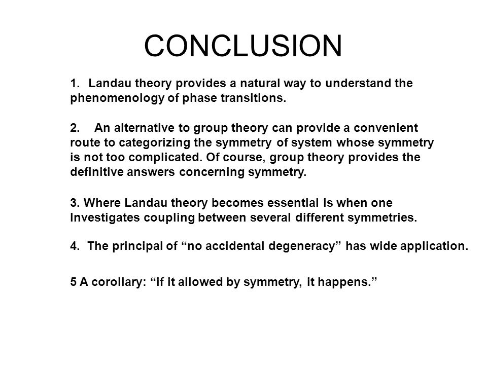 CONCLUSION Landau theory provides a natural way to understand the