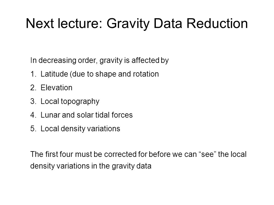 Next lecture: Gravity Data Reduction