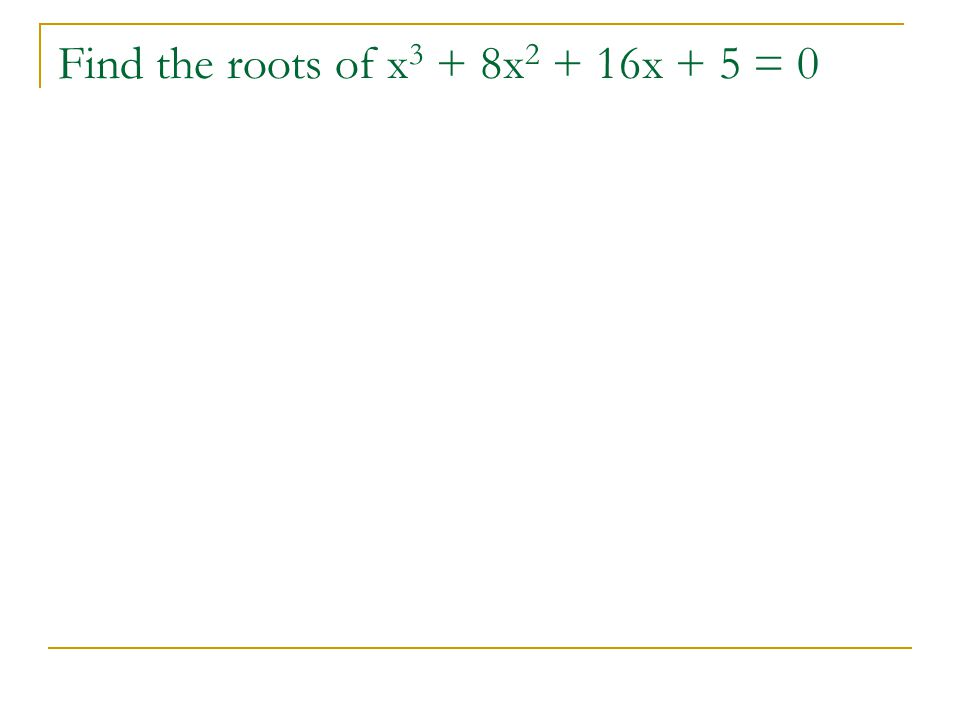 Find the roots of x3 + 8x2 + 16x + 5 = 0