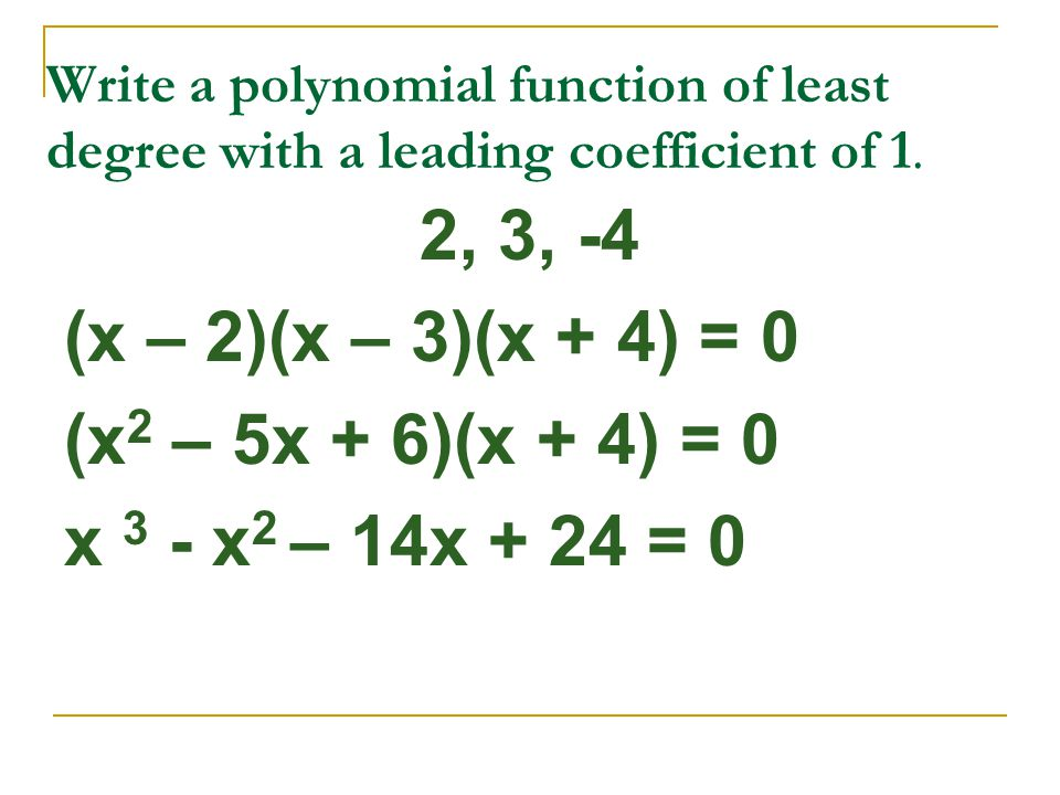 Write a polynomial function of least degree with a leading coefficient of 1.