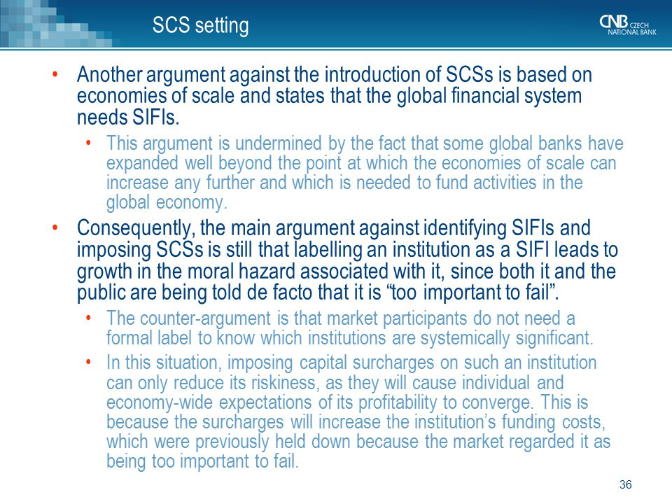 SCS setting Another argument against the introduction of SCSs is based on economies of scale and states that the global financial system needs SIFIs.