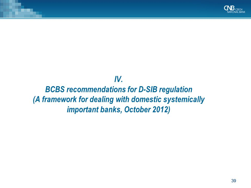 IV. BCBS recommendations for D-SIB regulation (A framework for dealing with domestic systemically important banks, October 2012)