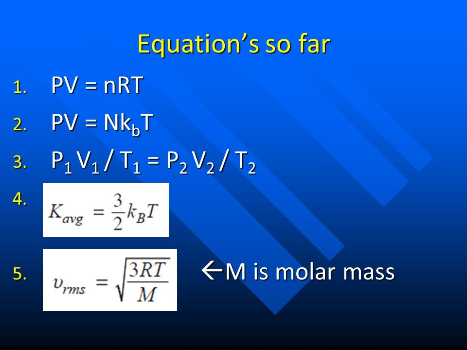 Equation's so far PV = nRT PV = NkbT P1 V1 / T1 = P2 V2 / T2