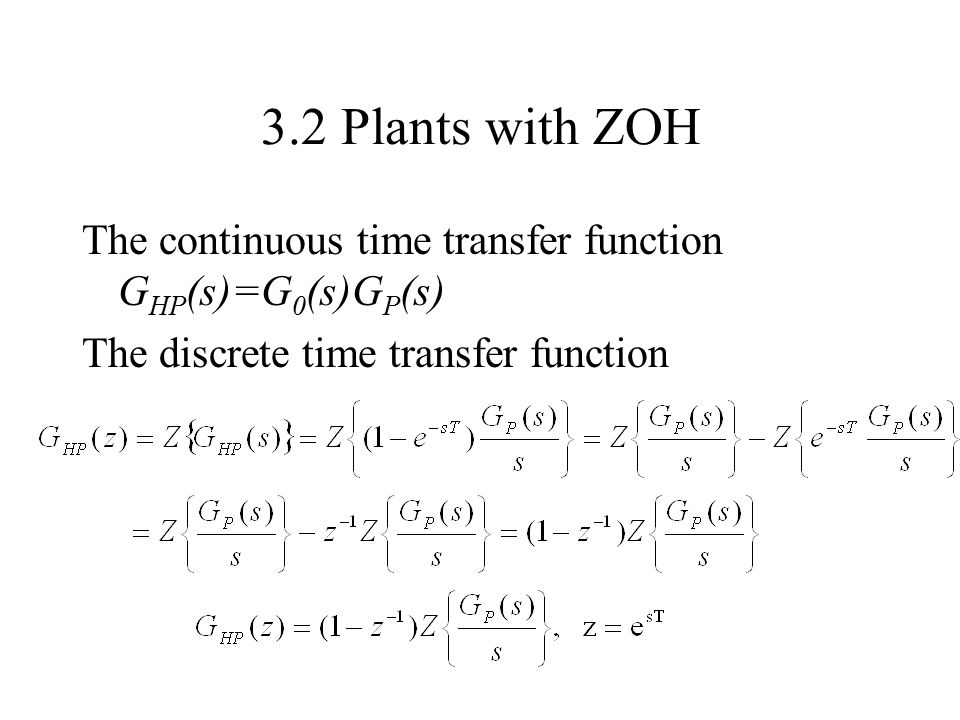 3.2 Plants with ZOH The continuous time transfer function GHP(s)=G0(s)GP(s) The discrete time transfer function.