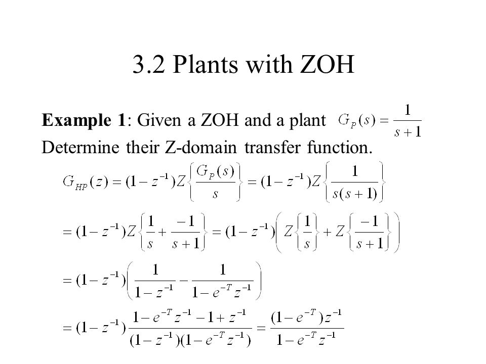 3.2 Plants with ZOH Example 1: Given a ZOH and a plant