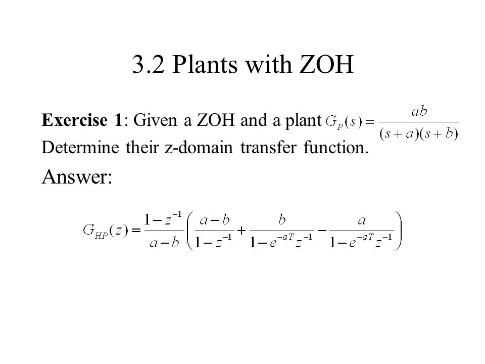3.2 Plants with ZOH Answer: Exercise 1: Given a ZOH and a plant