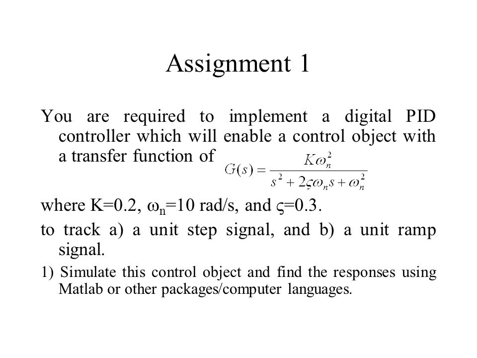 Assignment 1 You are required to implement a digital PID controller which will enable a control object with a transfer function of.