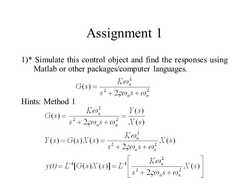 Assignment 1 1)* Simulate this control object and find the responses using Matlab or other packages/computer languages.