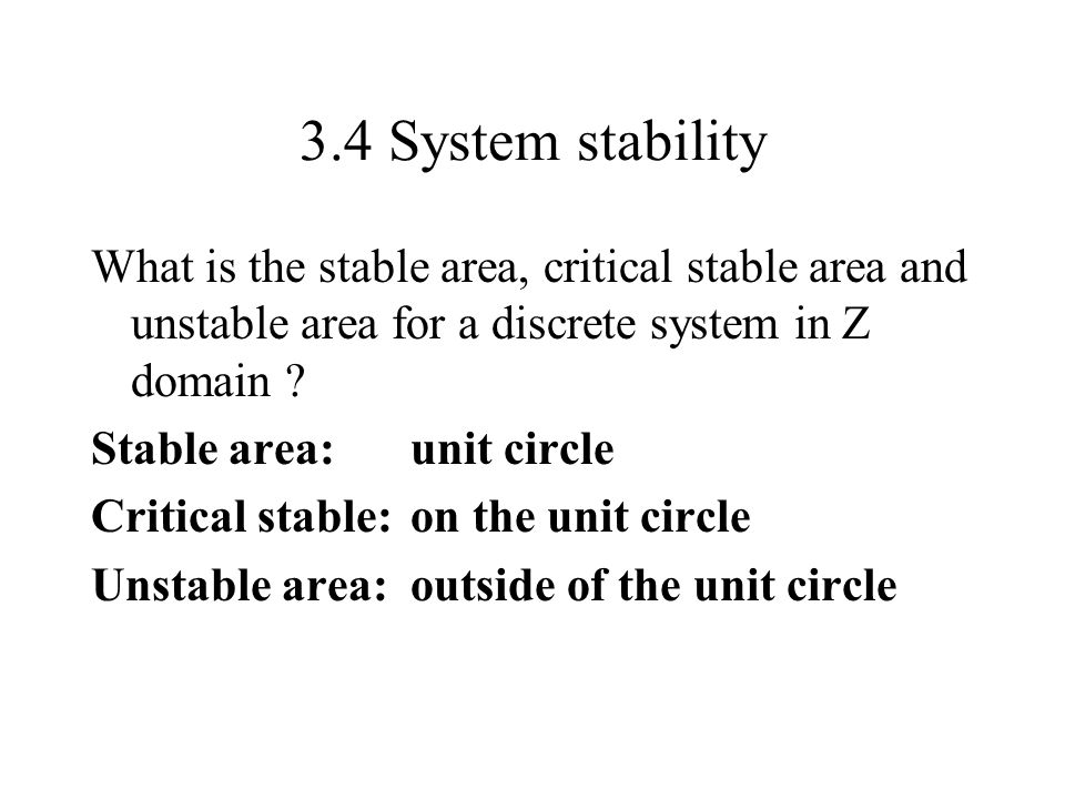 3.4 System stability What is the stable area, critical stable area and unstable area for a discrete system in Z domain