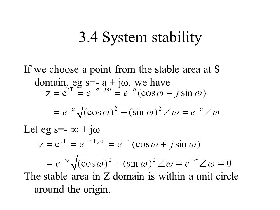 3.4 System stability If we choose a point from the stable area at S domain, eg s=- a + j, we have.