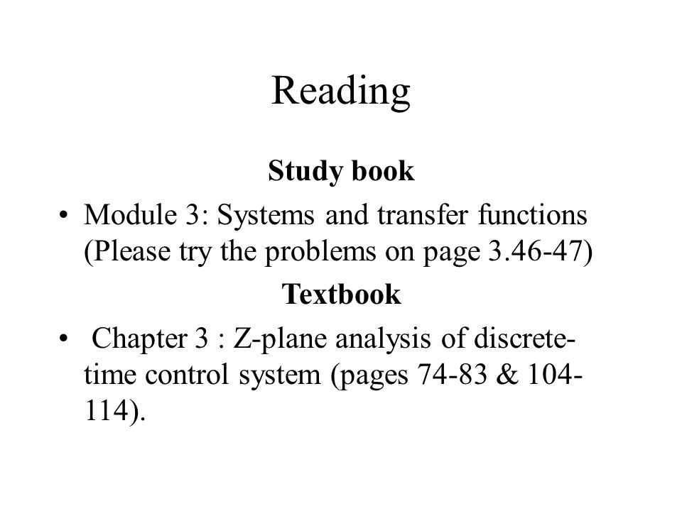 Reading Study book. Module 3: Systems and transfer functions (Please try the problems on page 3.46-47)