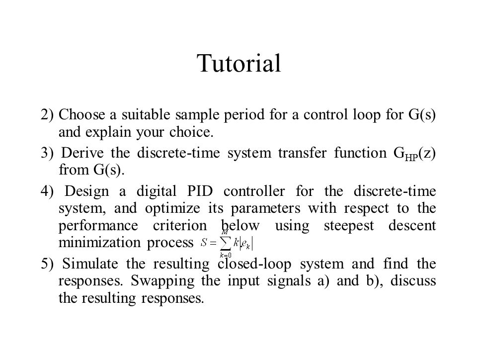 Tutorial 2) Choose a suitable sample period for a control loop for G(s) and explain your choice.