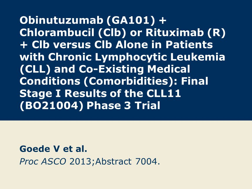 Goede V et al. Proc ASCO 2013;Abstract 7004.