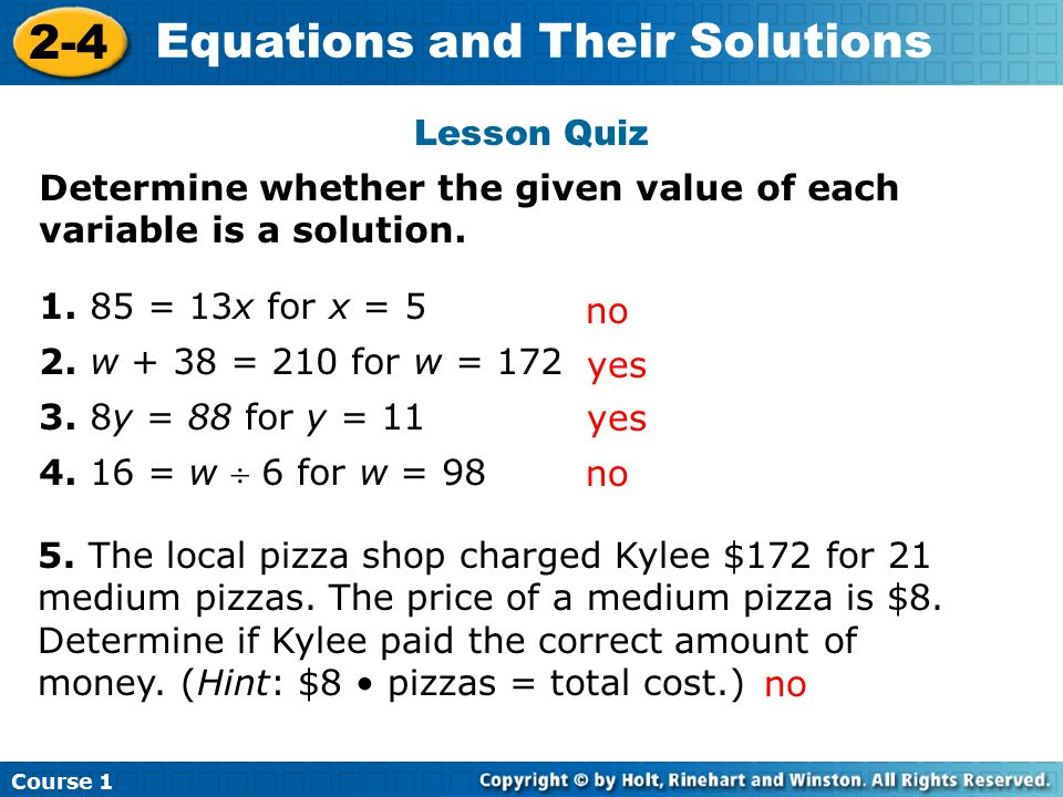 Lesson Quiz Determine whether the given value of each variable is a solution. 1. 85 = 13x for x = 5.