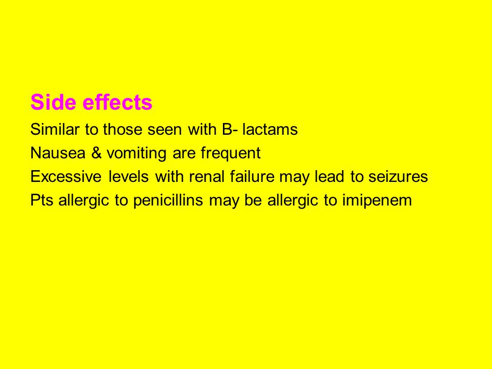 Side effects Similar to those seen with B- lactams