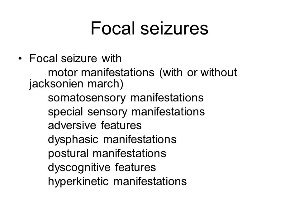 Focal seizures Focal seizure with