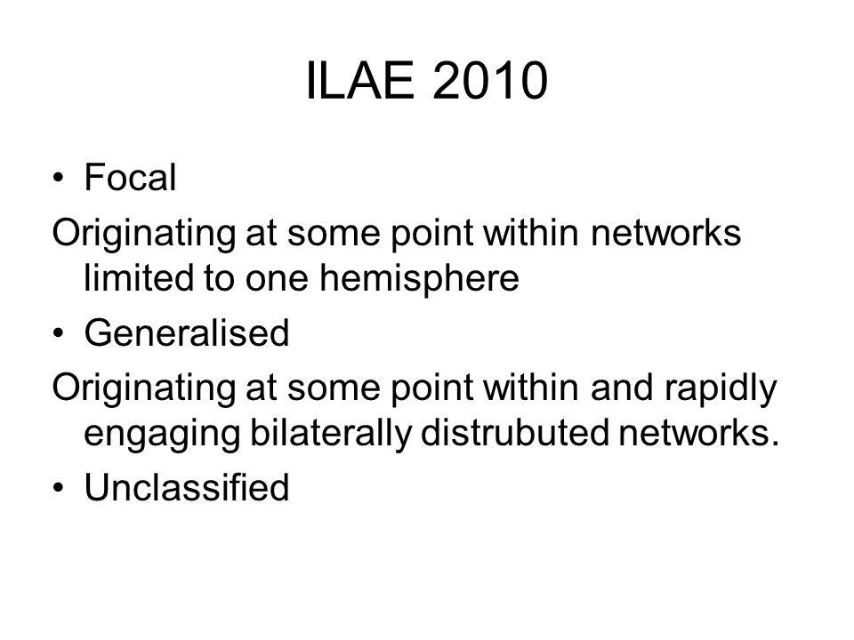 ILAE 2010 Focal. Originating at some point within networks limited to one hemisphere. Generalised.