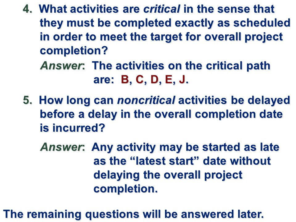 4. What activities are critical in the sense that they must be completed exactly as scheduled in order to meet the target for overall project completion