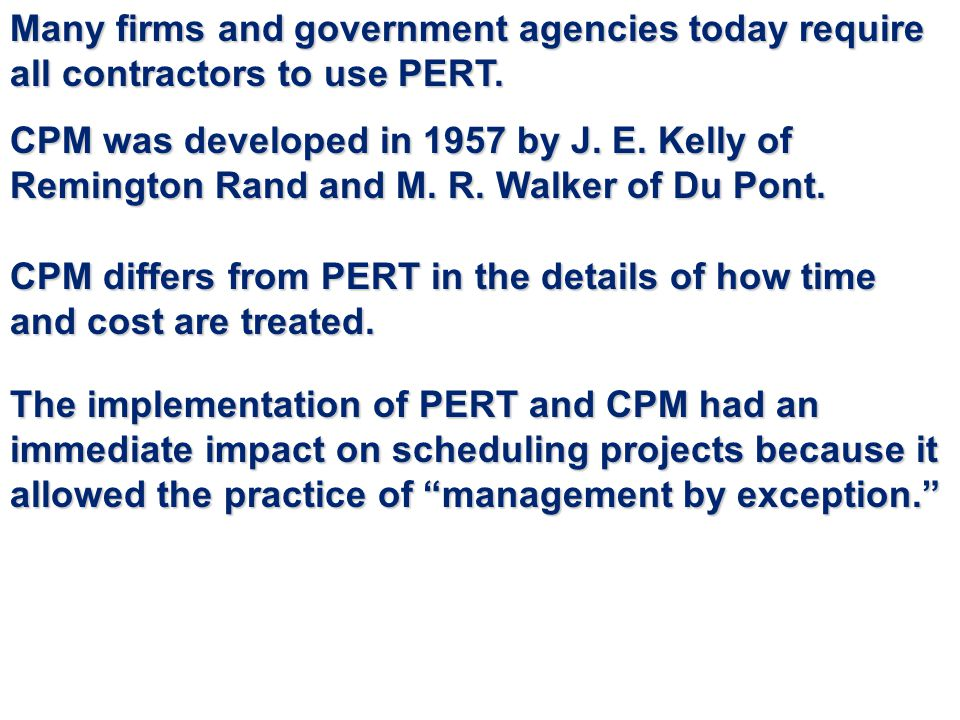 Many firms and government agencies today require all contractors to use PERT.