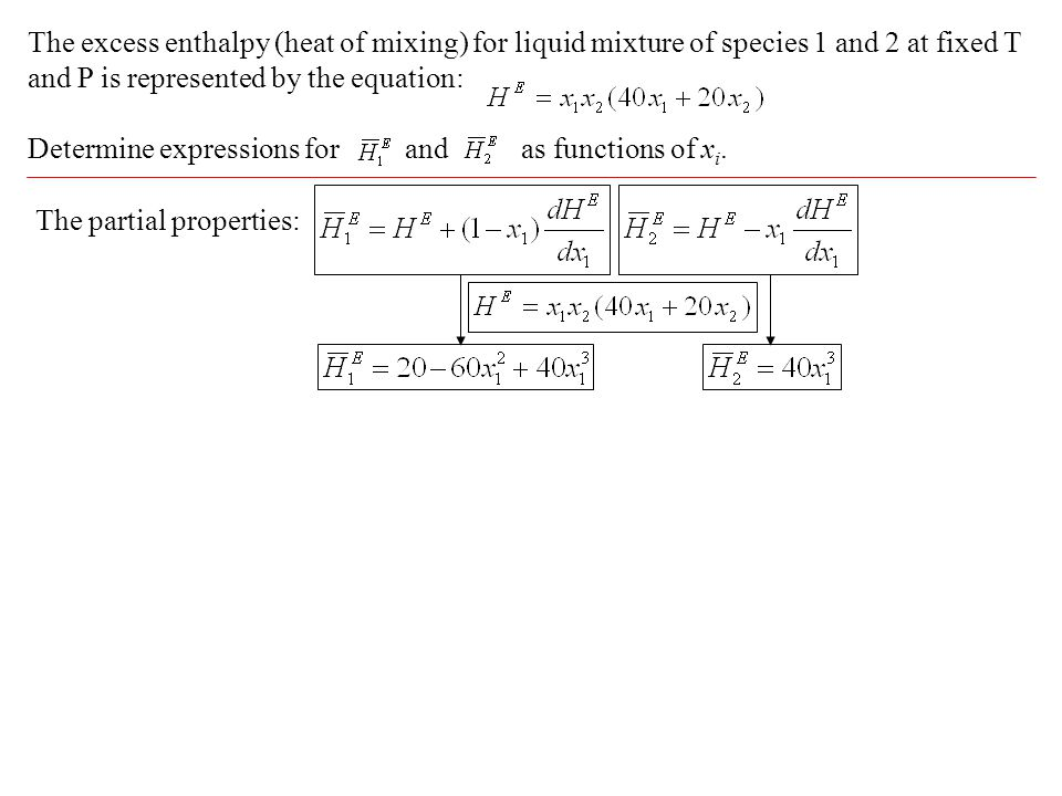 The excess enthalpy (heat of mixing) for liquid mixture of species 1 and 2 at fixed T and P is represented by the equation: