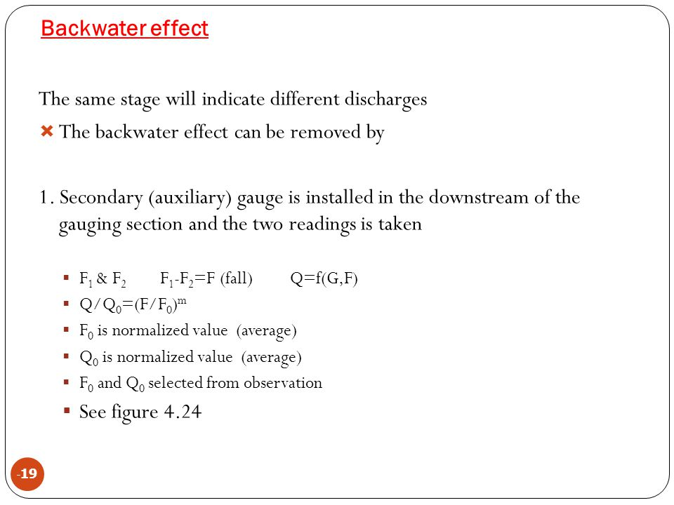Backwater effect The same stage will indicate different discharges