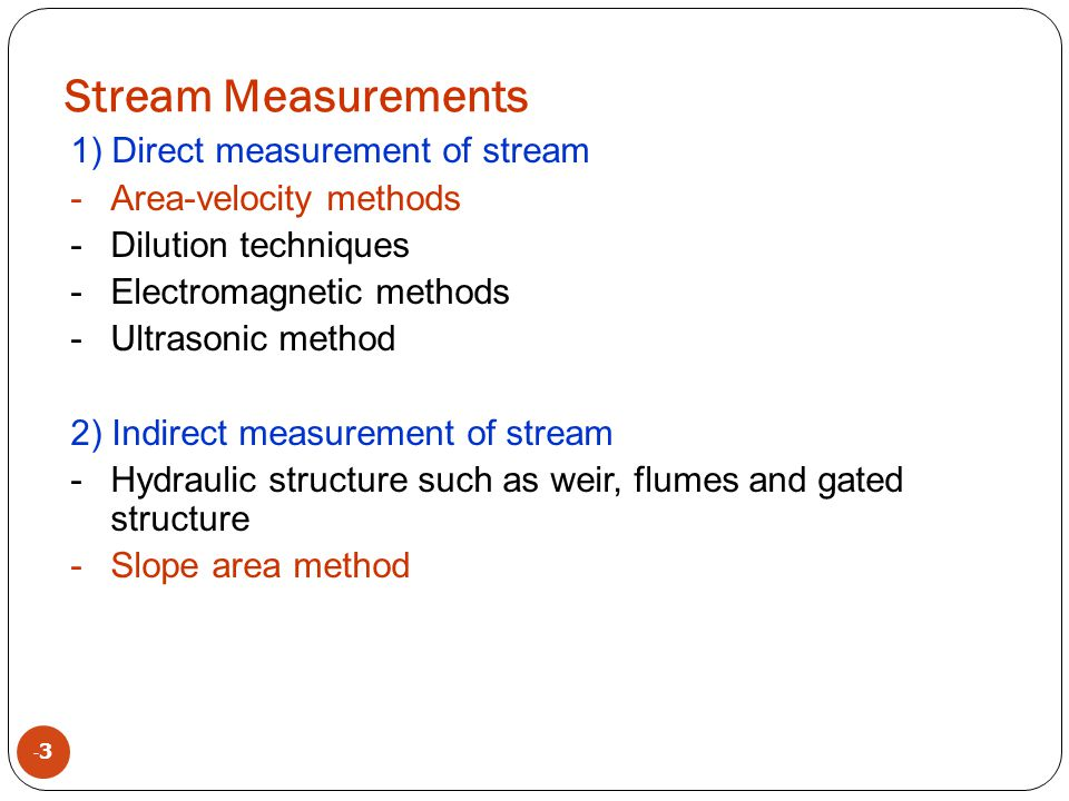 Stream Measurements 1) Direct measurement of stream