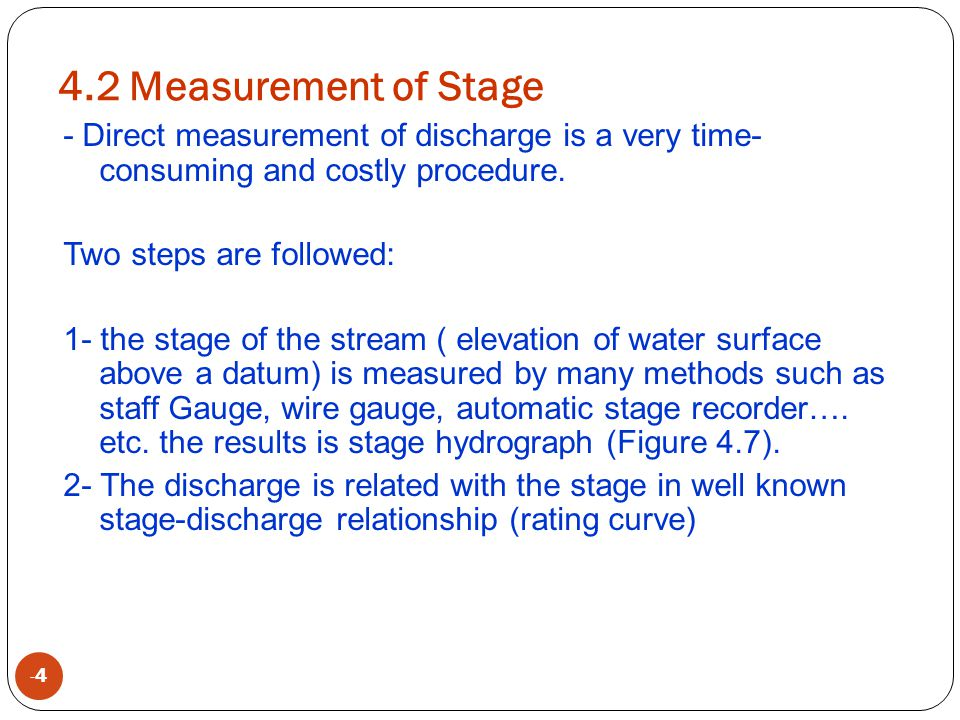 4.2 Measurement of Stage - Direct measurement of discharge is a very time-consuming and costly procedure.