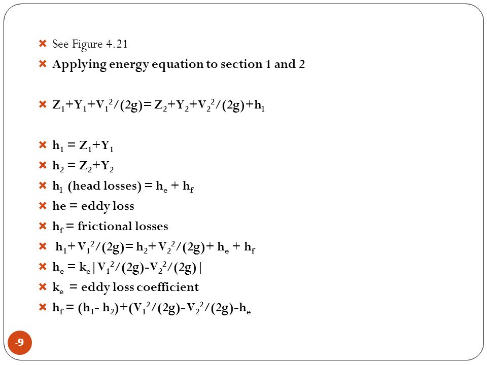See Figure 4.21 Applying energy equation to section 1 and 2. Z1+Y1+V12/(2g)= Z2+Y2+V22/(2g)+hl. h1 = Z1+Y1.