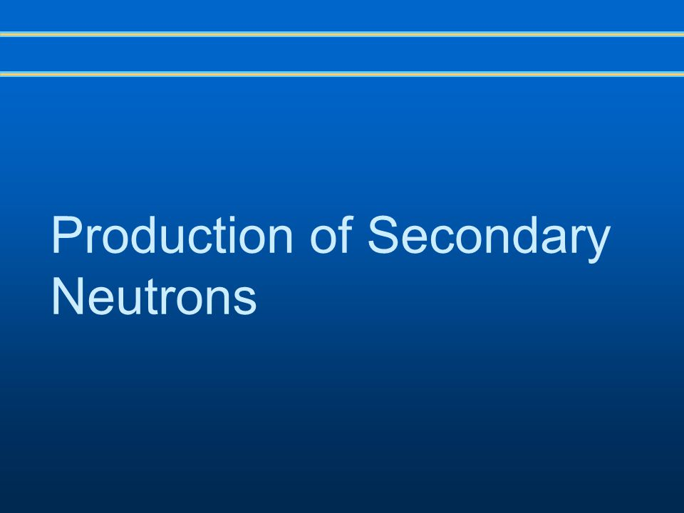 Production of Secondary Neutrons