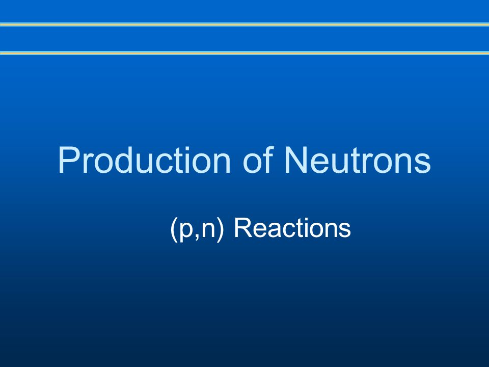 Production of Neutrons