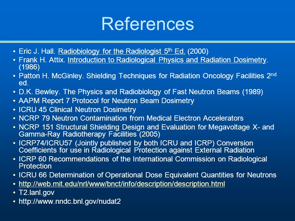 References Eric J. Hall. Radiobiology for the Radiologist 5th Ed. (2000)
