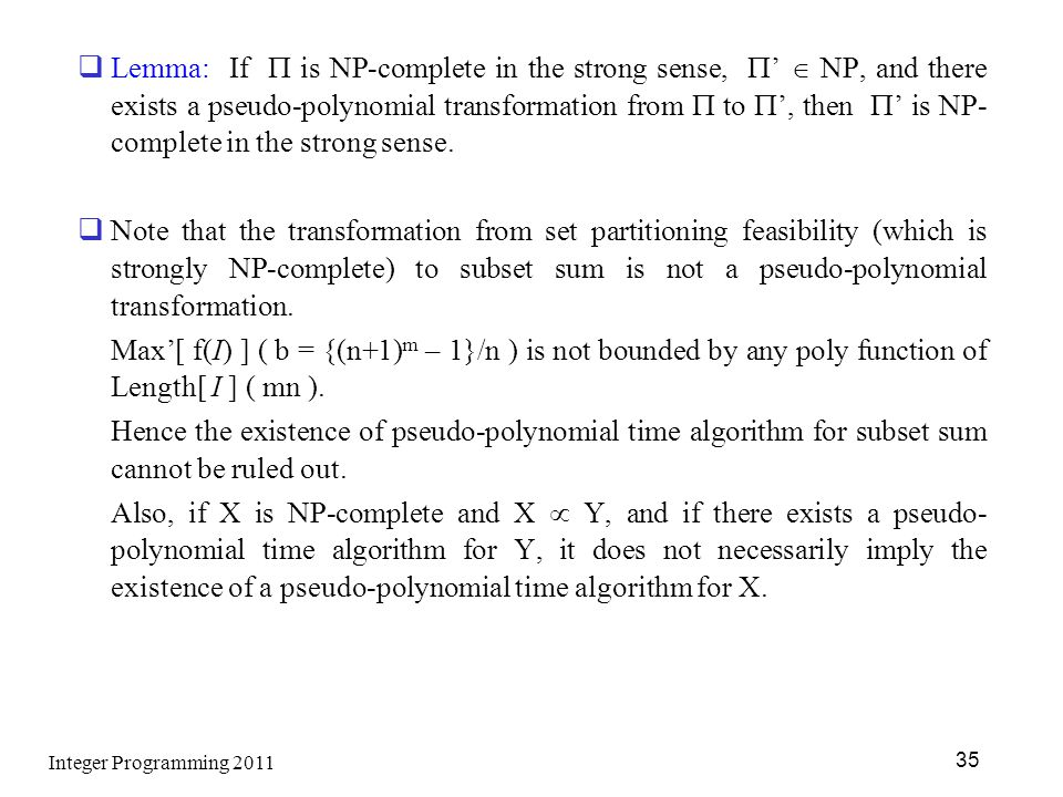 Lemma: If  is NP-complete in the strong sense, '  NP, and there exists a pseudo-polynomial transformation from  to ', then ' is NP-complete in the strong sense.