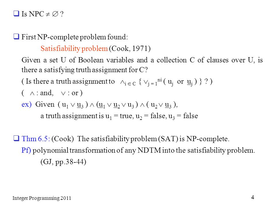 First NP-complete problem found: Satisfiability problem (Cook, 1971)