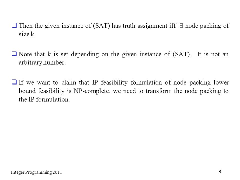 Then the given instance of (SAT) has truth assignment iff  node packing of size k.