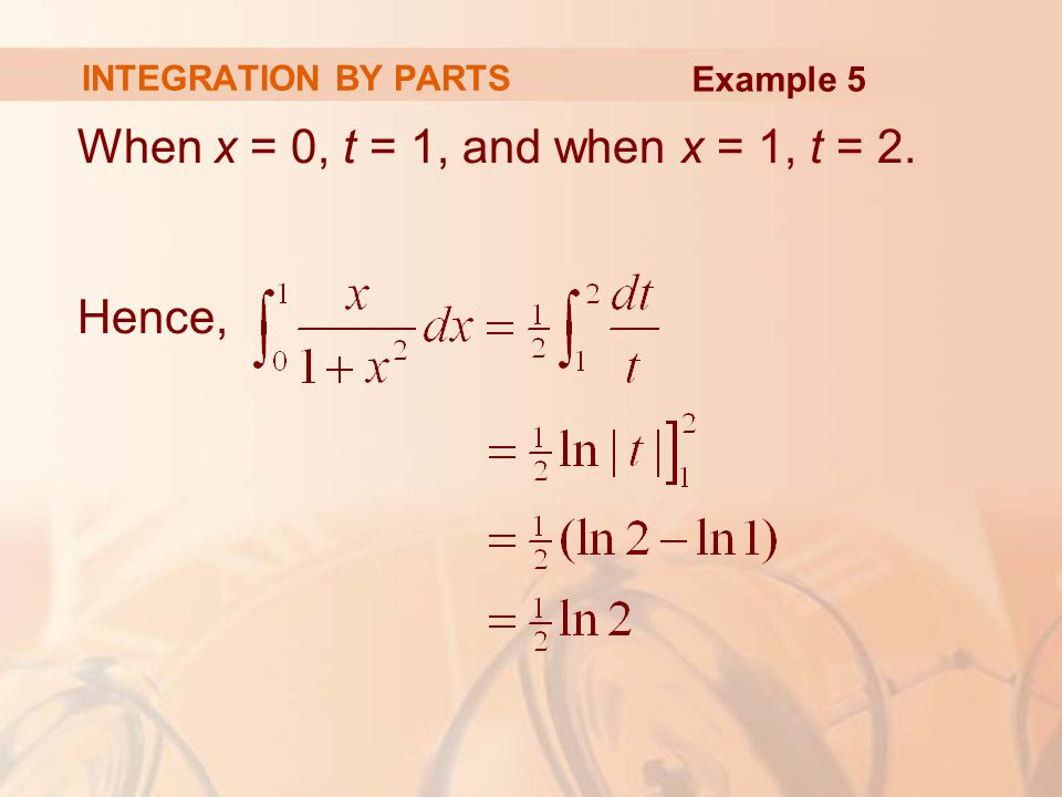 When x = 0, t = 1, and when x = 1, t = 2. Hence, INTEGRATION BY PARTS