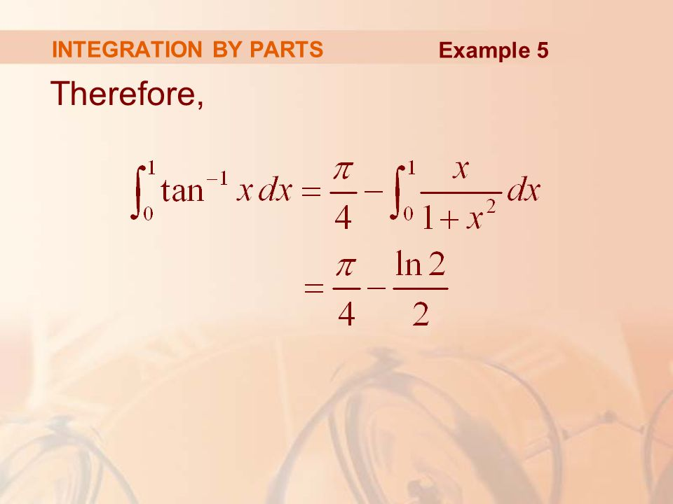 INTEGRATION BY PARTS Example 5 Therefore,
