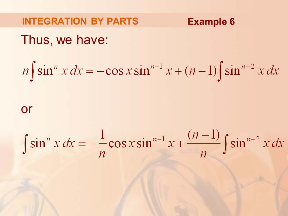 INTEGRATION BY PARTS Example 6 Thus, we have: or